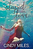 Stupid Love (Stupid in Love Book 3)