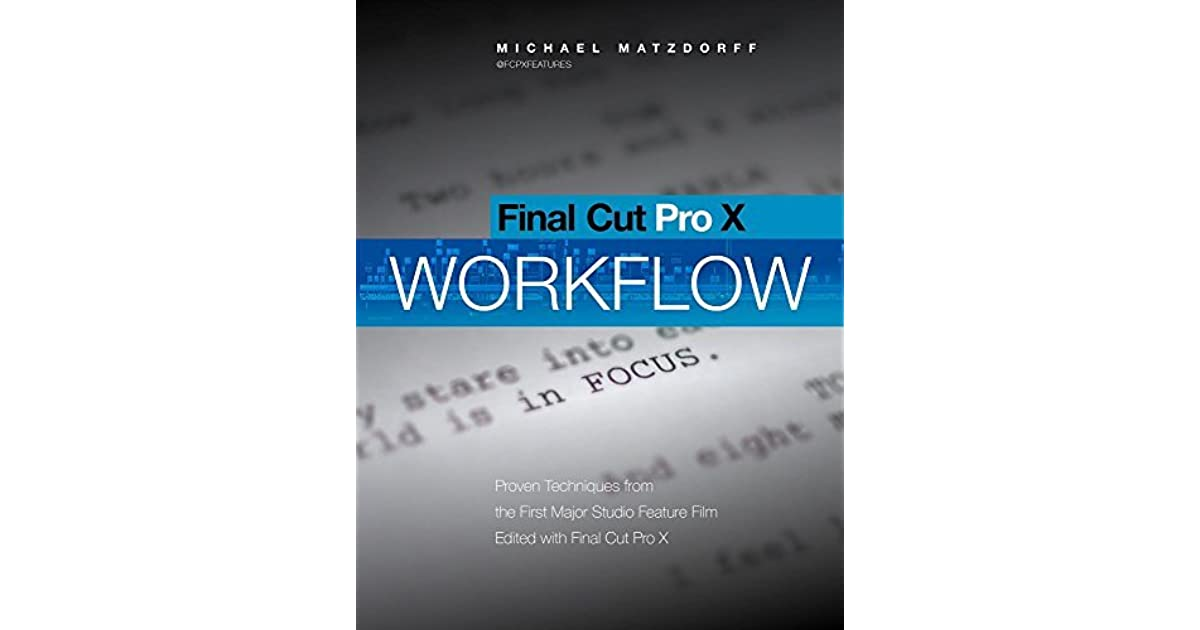 Final Cut Pro X: Pro Workflow: Proven Techniques from the