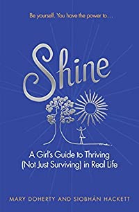 Shine: A Girl's Guide to Thriving (Not Just Surviving) in Real Life