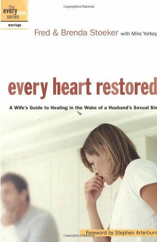 Every Heart Restored A Wife's Guide to Healing in the Wake of a Husband's Sexual Sin