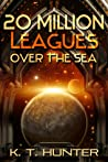 20 Million Leagues Over the Sea by K.T.   Hunter