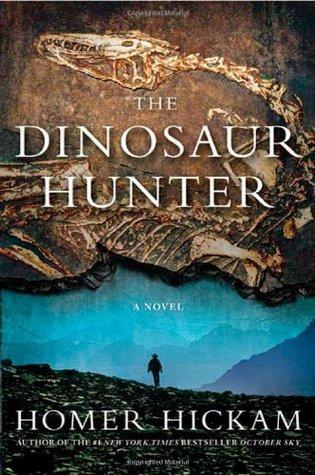 The Dinosaur Hunter by Homer Hickam