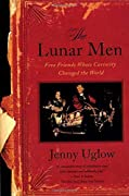 The Lunar Men: Five Friends Whose Curiosity Changed the World