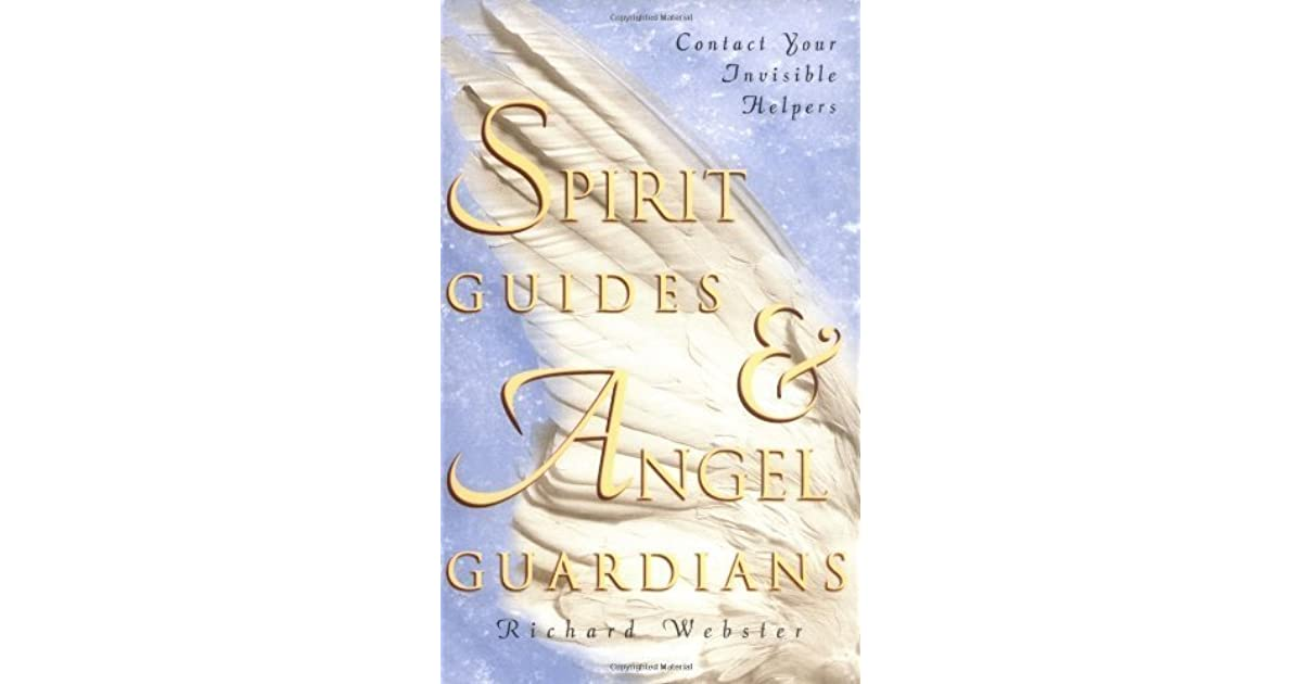 Spirit Guides & Angel Guardians: Contact Your Invisible