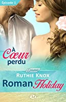 À coeur perdu (Roman Holiday #1)