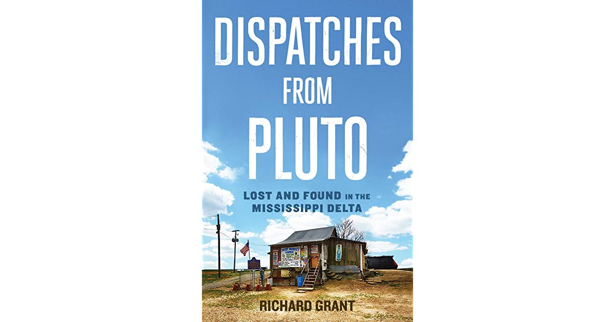 Dispatches from Pluto: Lost and Found in the Mississippi Delta by