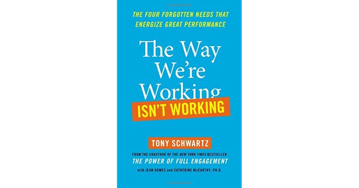 The way were working isnt working the four forgotten needs that the way were working isnt working the four forgotten needs that energize great performance by tony schwartz fandeluxe Images