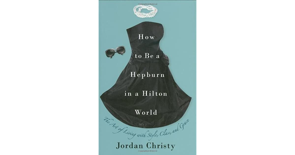 How to Be a Hepburn in a Hilton World: The Art of Living with Style ...