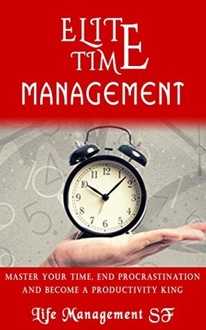 Time Management Tips:Elite Time Management - Master Your Time, End Procrastination And Become A Productivity King (Free Copy Of Motivation Manifesto Inside) Peter Feddox