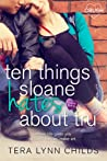 Ten Things Sloane Hates About Tru by Tera Lynn Childs