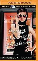 Being Audrey Hepburn: A Novel