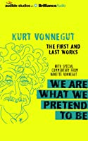 We Are What We Pretend to Be: The First and Last Works