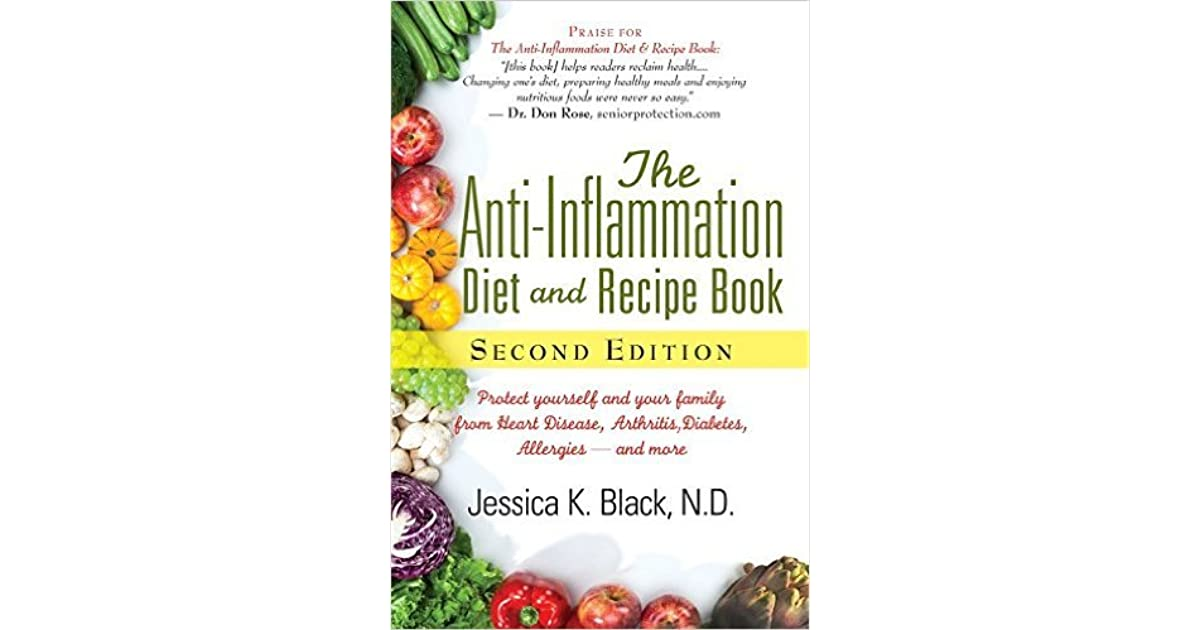 The anti inflammation diet and recipe book protect yourself and the anti inflammation diet and recipe book protect yourself and your family from heart disease arthritis diabetes allergies and more by jessica k solutioingenieria Image collections