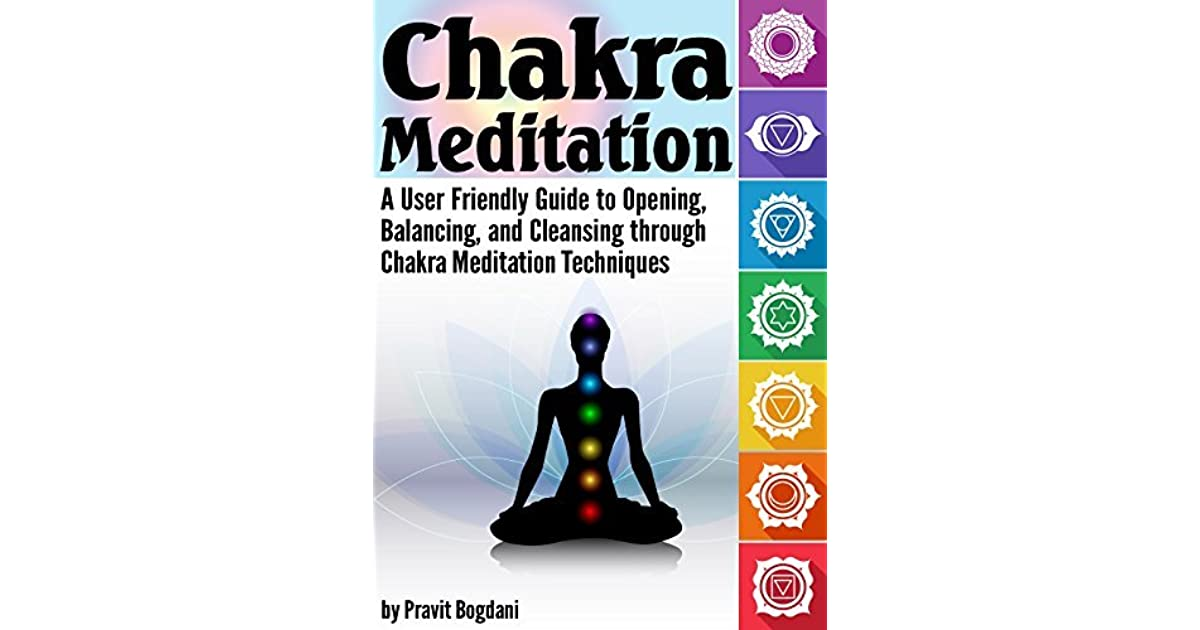 Chakra Meditation: A User-Friendly Guide to Opening