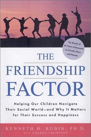 The Friendship Factor: Helping Our Children Navigate Their Social World And Why It Matters for Their Success