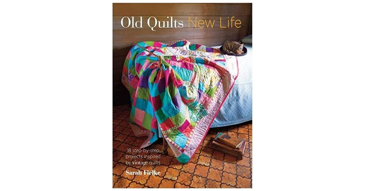 Old Quilts, New Life 18 step,by,step projects inspired by