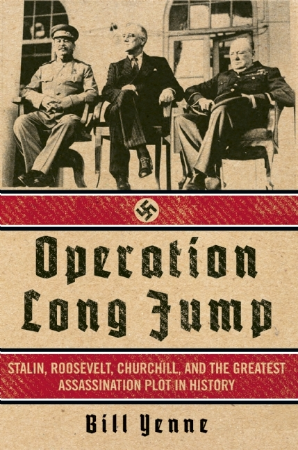 Operation Long   Stalin, Roosevelt, Churchill, and the Greatest Assassination Plot in History