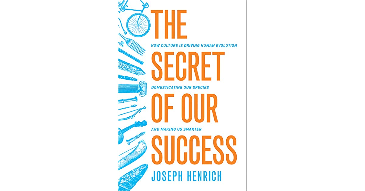 The secret of our success how culture is driving human evolution the secret of our success how culture is driving human evolution domesticating our species and making us smarter by joseph henrich fandeluxe Gallery