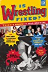 Is Wrestling Fixed? I Didn't Know It Was Broken: From Photo Shoots and Sensational Stories to the WWE Network _ Bill Apter's Incredible Pro Wrestling Journey