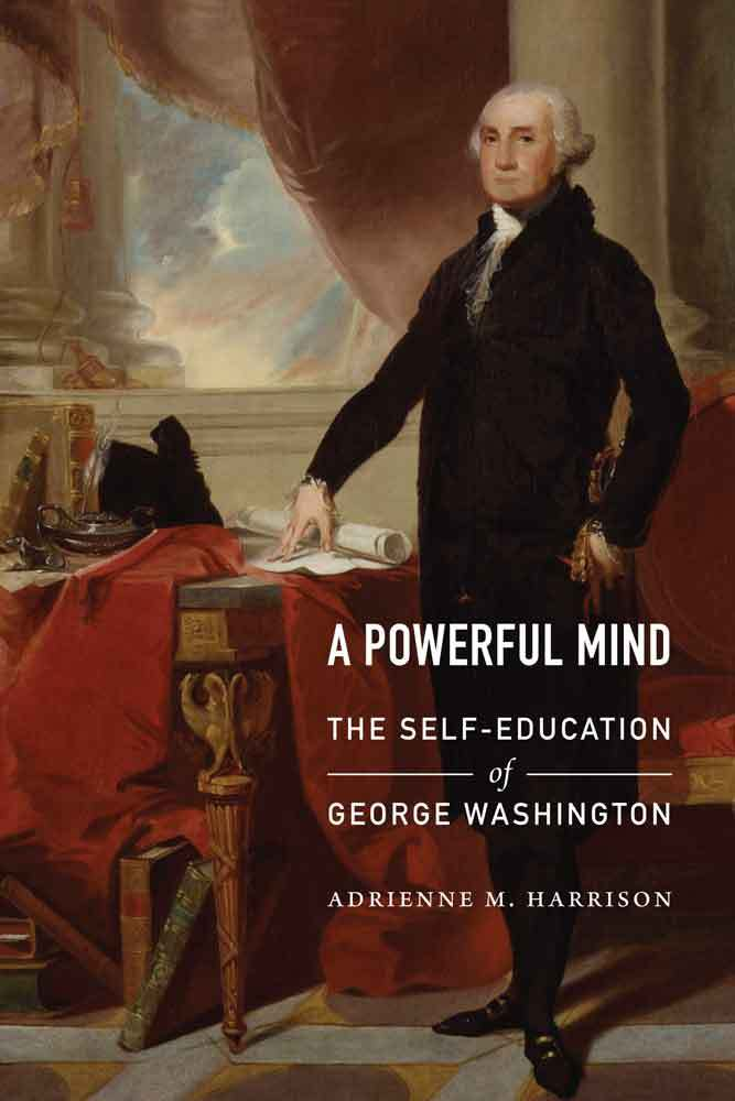 A Powerful Mind The Self-Education of George Washington