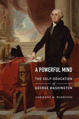 A Powerful Mind: The Self-Education of George Washington