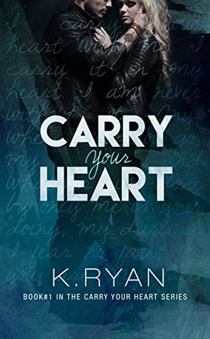 Carry Your Heart by K.   Ryan