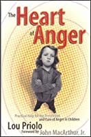 The Heart of Anger: Practical Help for the Prevention and Cure of Anger in Chldren