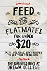 Feed The Flatmates For Under $20: Tasty, Delicious, Juicy recipes to get your teeth into