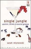 Single jungle: uomini, drink e caccia grossa