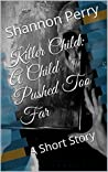 Killer Child: A Child Pushed Too Far: A Short Story (Killer Children Book 1)