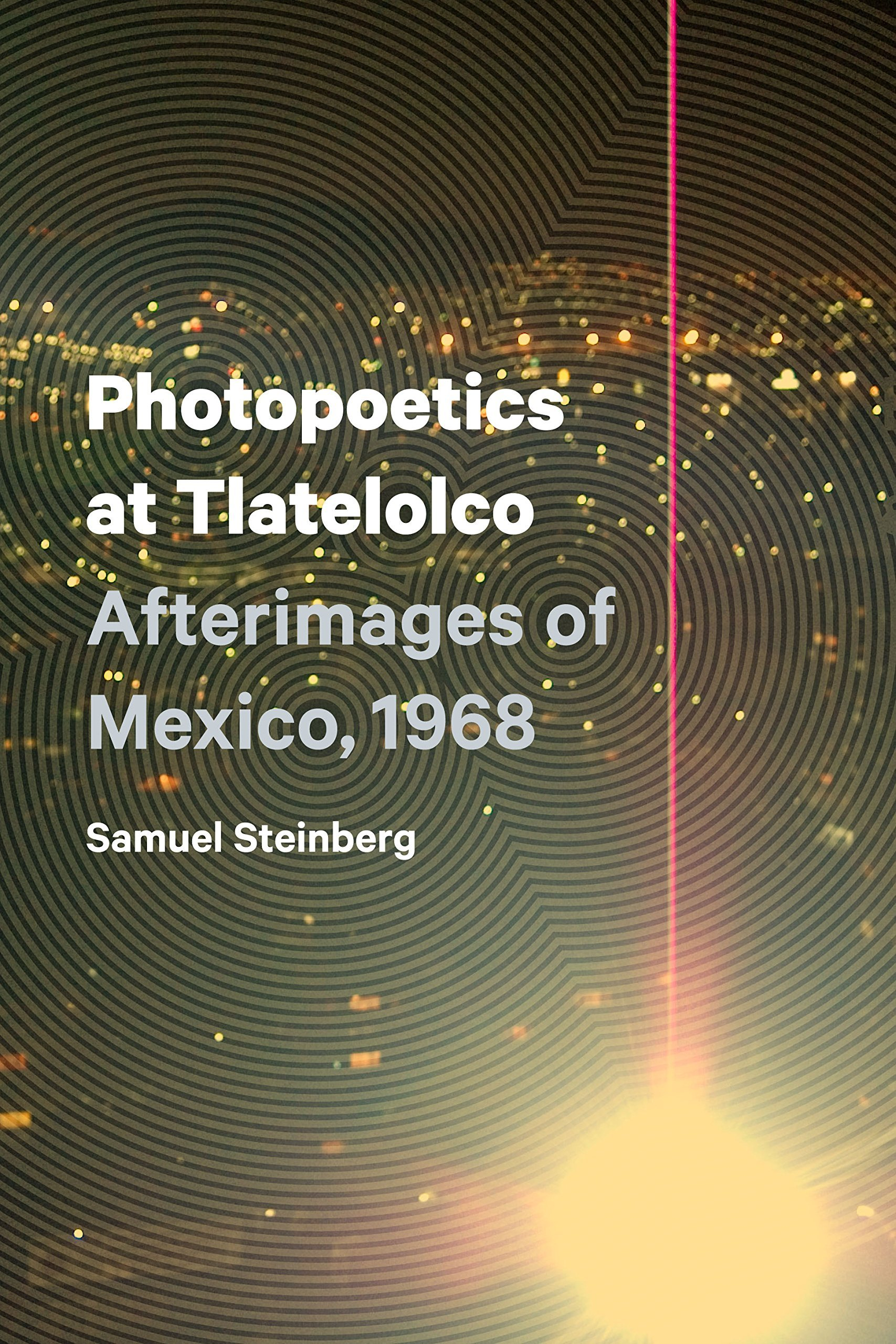 Photopoetics at Tlatelolco - Afterimages of Mexico, 1968