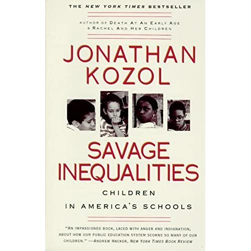savage inequality essay Unequal opportunities in america's schools savage inequalities, written by jonathon kozol, is a book about poor children in america's school most of the events take place in east st louis and chicago from 1988 to 1990.