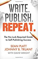 Write. Publish. Repeat.: The No-Luck-Required Guide to Self-Publishing Success