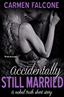 Accidentally Still Married (The Naked Truth Series, #2)