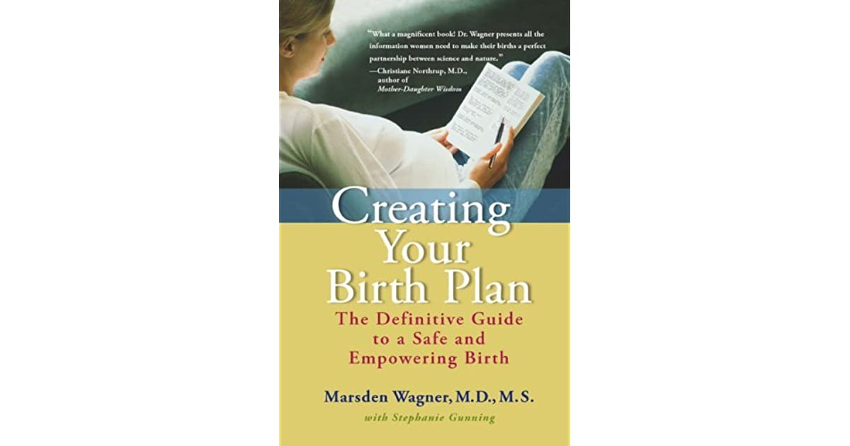 creating your birth plan the definitive guide to a safe and empowering birth by marsden wagner