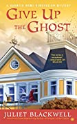 Give Up the Ghost (Haunted Home Renovation Mystery, #6)