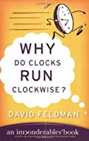 Why Do Clocks Run Clockwise?: An Imponderables' Book