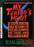 My Traitor's Heart: A South African Exile Returns to Face His Country, His Tribe, and His Conscience