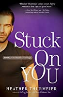 Stuck on You (Unscripted Love Series)