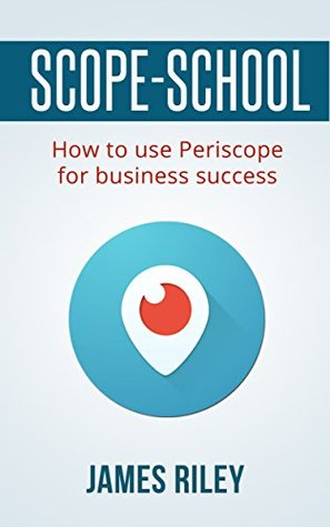 Scope School: How to use Periscope for bussiness success (Social media marketing)
