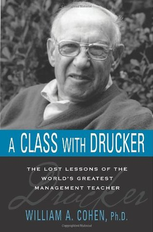 A Class with Drucker: The Lost Lessons of the World's Greatest Management Teacher