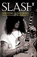 "Slash - Surviving Guns N' Roses, Velvet Revolver and Rock's Snake Pit: Surviving ""Guns N' Roses"", ""Velvet Revolver"" and Rock's Snake Pit"