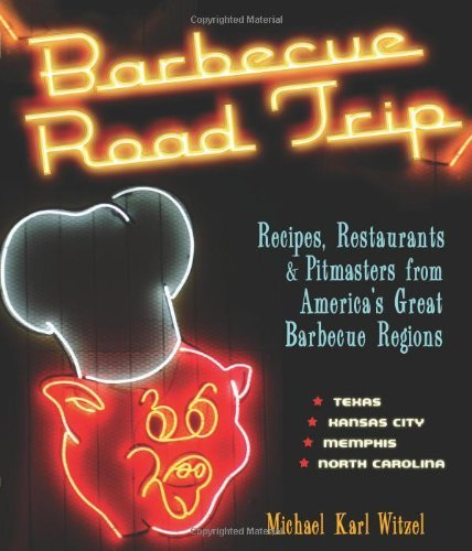 Barbecue Road Trip - Recipes, Restaurants, & Pitmasters from America's Great Barbecue Regions