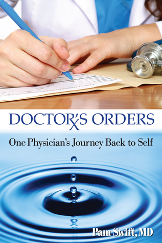 Doctor's Orders: One Physician's Journey Back to Self