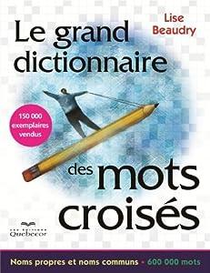 Le grand dictionnaire des mots croisés: Noms propres et noms communs - 600 000 mots