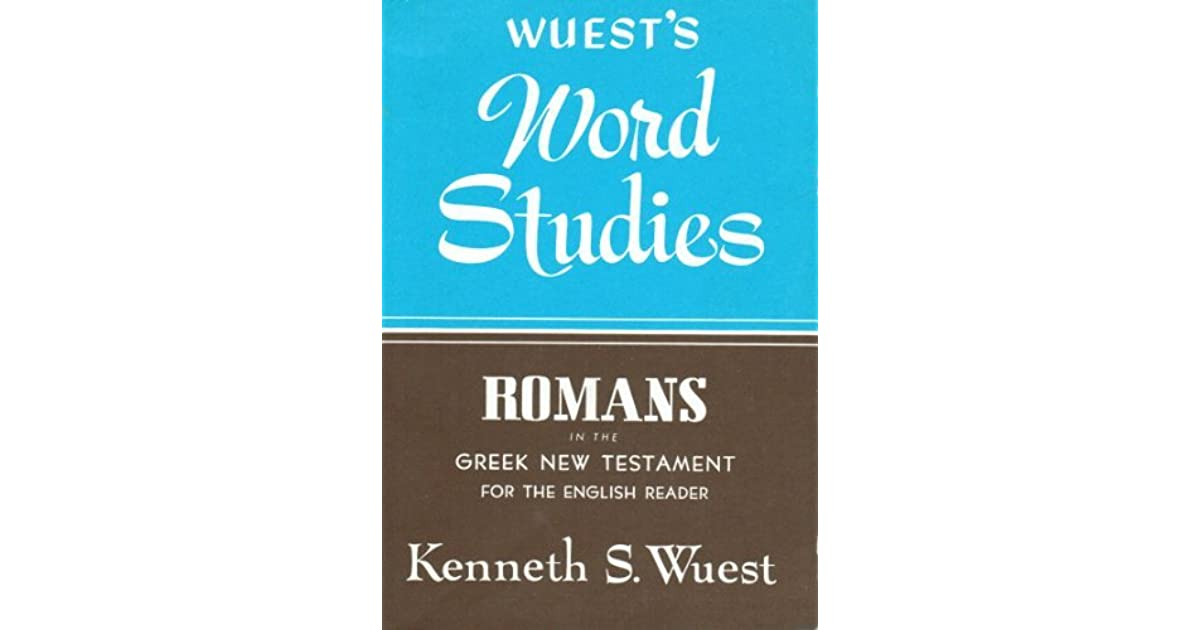 Word Studies Romans In The Greek New Testament For The English Reader By Kenneth S Wuest