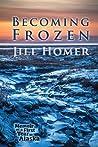 Becoming Frozen: Memoir of a First Year in Alaska