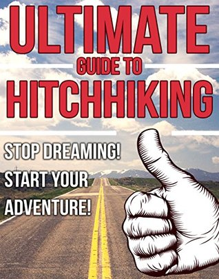 The Ultimate Guide to Hitchhiking: Stop Dreaming! Start Your Adventure! (How to Hitchhike, Travel Hacks, Hitchhiking, Traveling, Adventure, Travel, Amp, Europe, Where, Guide, London, Tips, Top,)
