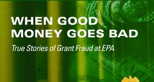 True Stories of Grant Fraud at the Environmental Protection Agency