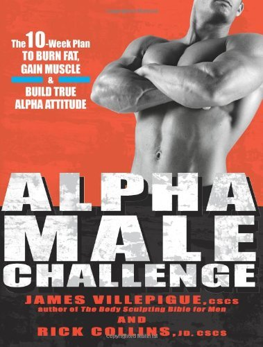Alpha Male Challenge The 10-Week Plan to Burn Fat, Gain Muscle & Build True Alpha Attitude